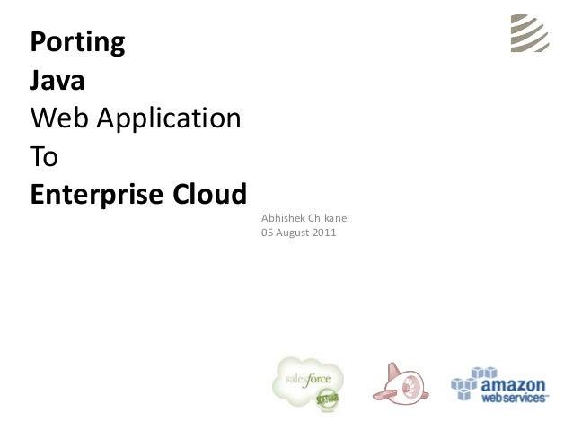 PortingJavaWeb ApplicationToEnterprise Cloud                   Abhishek Chikane                   05 August 2011
