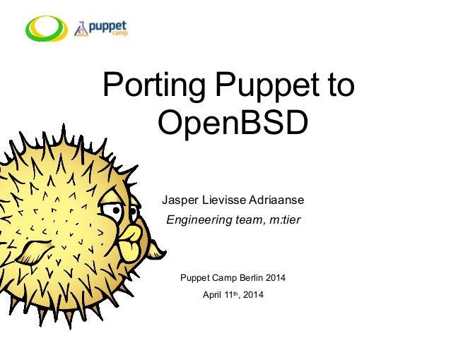 Porting Puppet to OpenBSD Jasper Lievisse Adriaanse Engineering team, m:tier Puppet Camp Berlin 2014 April 11th, 2014