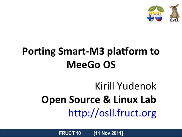 Porting Smart-M3 platform to         MeeGo OS              Kirill Yudenok   Open Source & Linux Lab        http://osll.fru...