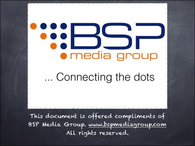 This document is offered compliments ofBSP Media Group. www.bspmediagroup.com          All rights reserved.