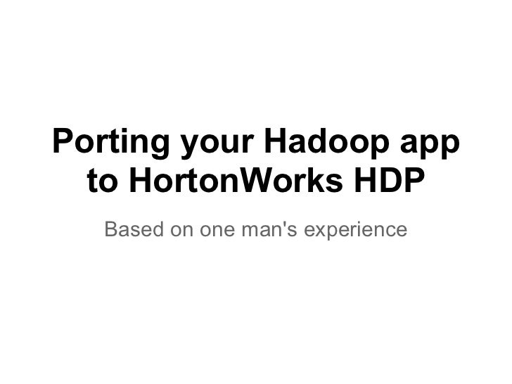 Porting your Hadoop app  to HortonWorks HDP  Based on one mans experience