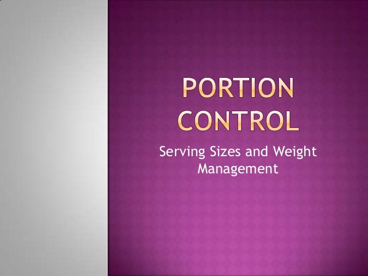 Portion Control<br />Serving Sizes and Weight Management<br />