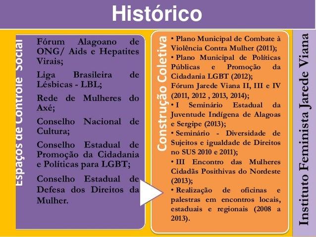 Histórico • Plano Municipal de Combate à Violência Contra Mulher (2011); • Plano Municipal de Políticas Públicas e Promoçã...