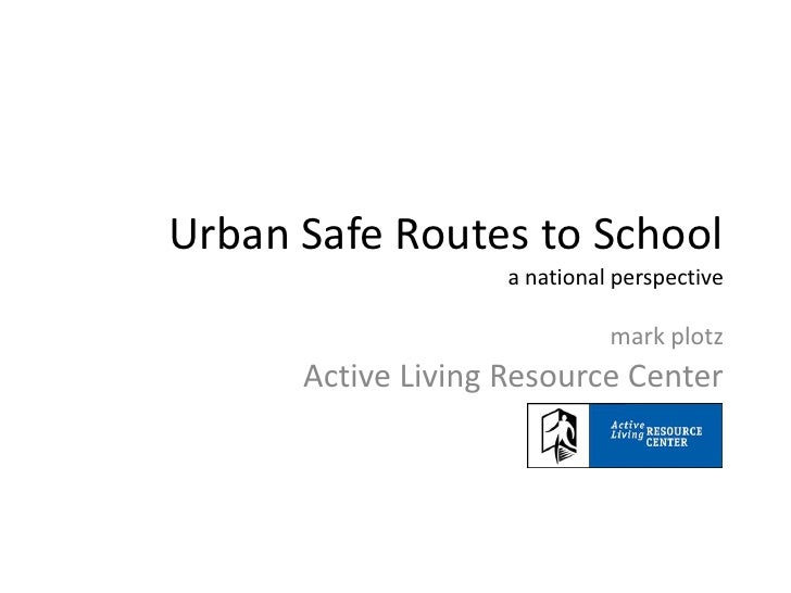 Urban Safe Routes to Schoola national perspective<br />mark plotz<br />Active Living Resource Center<br />