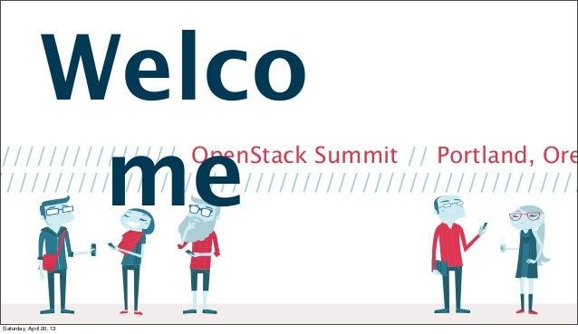/////////////// OpenStack Summit // Portland, Ore//////////////////////////////////////////////////WelcomeSaturday, April ...