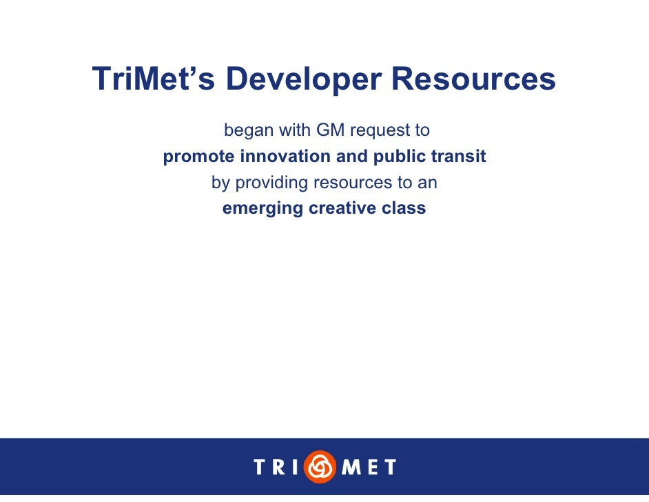 TriMet's Developer Resources           began with GM request to     promote innovation and public transit         by provi...