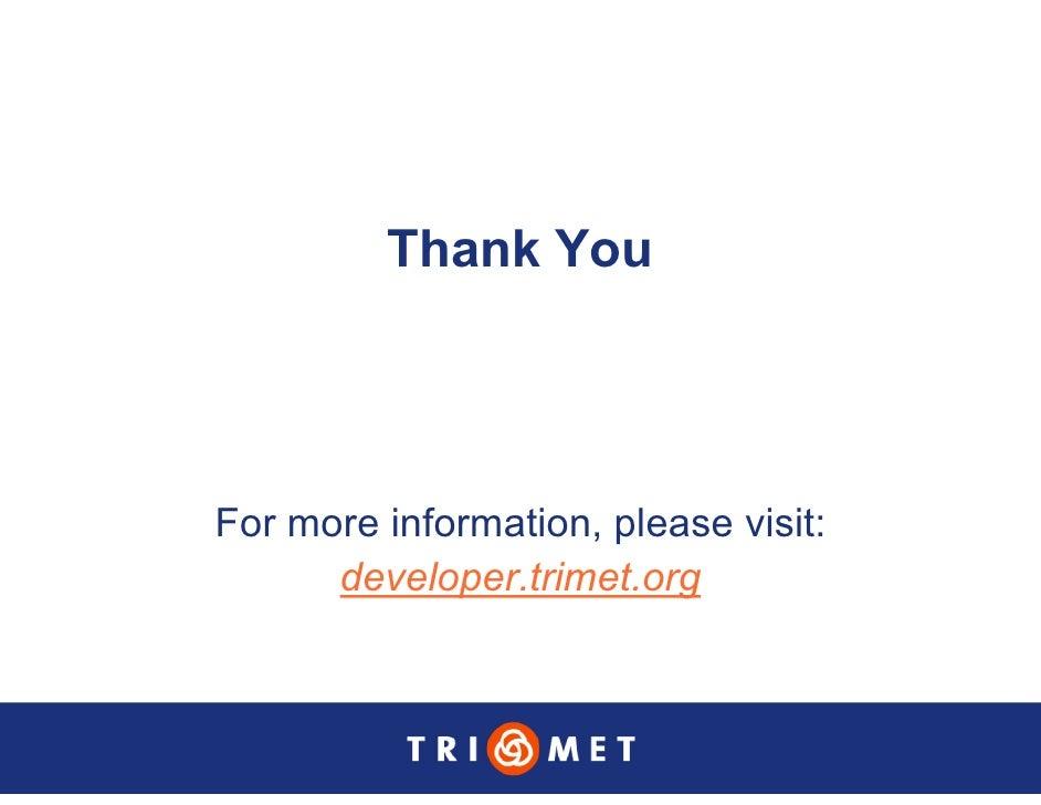 Thank You     For more information, please visit:       developer.trimet.org