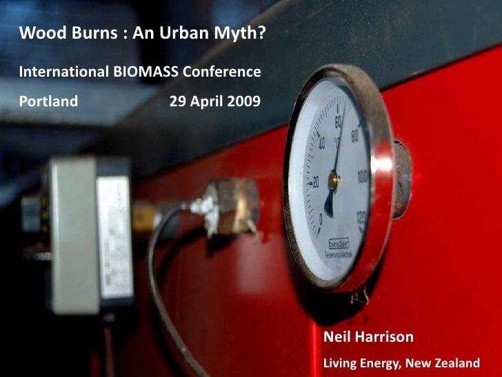 Wood Burns : An Urban Myth?International BIOMASS ConferencePortland           29 April 2009                               ...