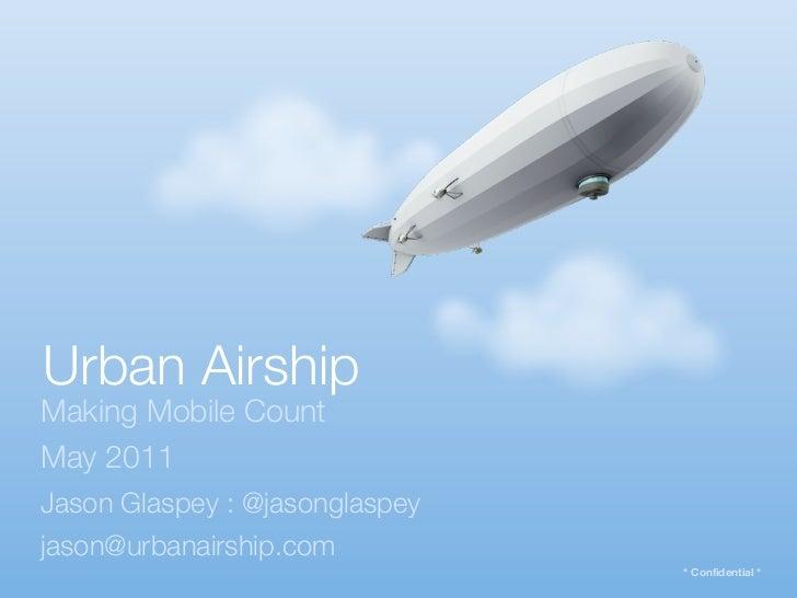 Urban AirshipMaking Mobile CountMay 2011Jason Glaspey : @jasonglaspeyjason@urbanairship.com                               ...