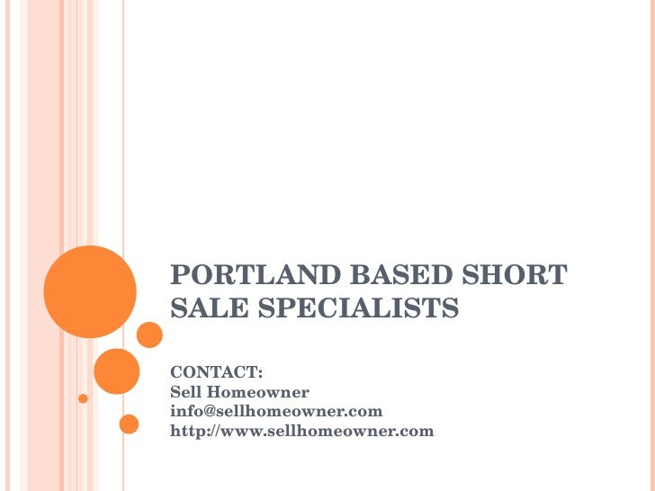 PORTLAND BASED SHORT SALE SPECIALISTS CONTACT: Sell Homeowner [email_address] http://www.sellhomeowner.com