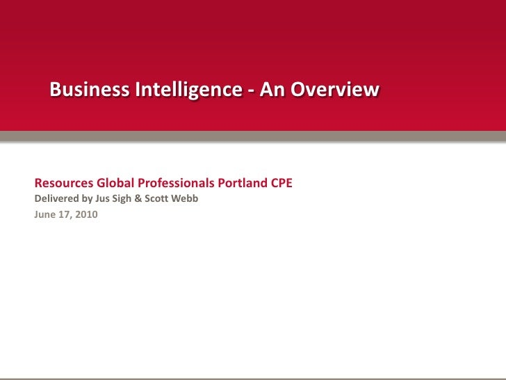 Business Intelligence - An Overview<br />Resources Global Professionals Portland CPE <br />Delivered by Jus Sigh & Scott W...