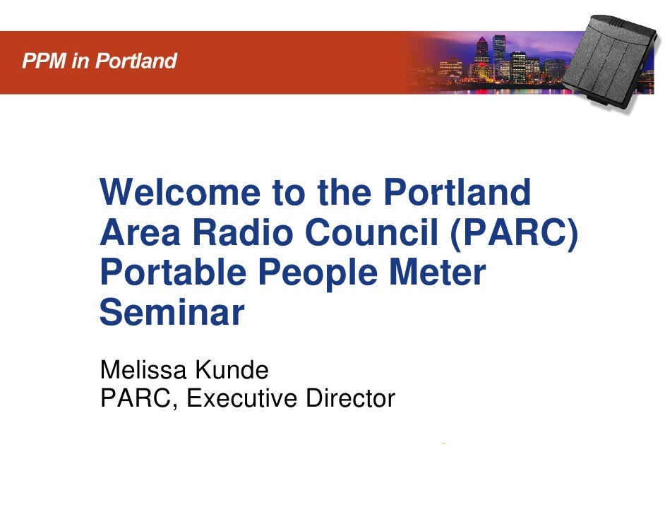 Welcome to the Portland         Area Radio Council (PARC)         Portable People Meter         Seminar         Melissa Ku...