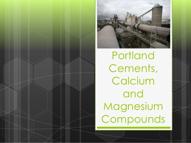 Portland Cements, Calcium and Magnesium Compounds