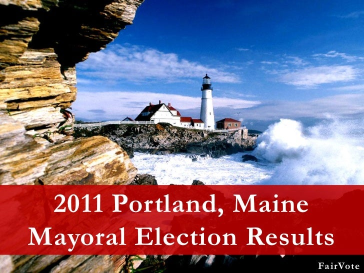 2011 Portland, MaineMayoral Election Results                      FairVote