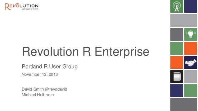 Revolution R Enterprise Portland R User Group November 13, 2013  David Smith @revodavid Michael Helbraun