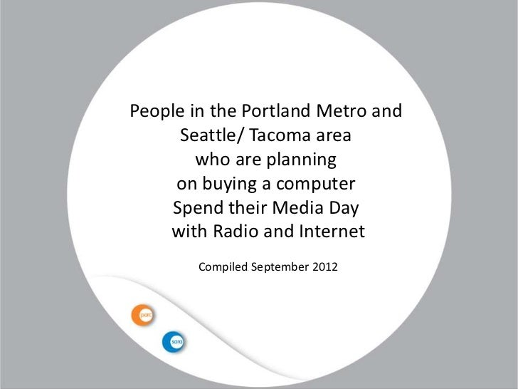 People in the Portland Metro and     Seattle/ Tacoma area        who are planning     on buying a computer    Spend their ...