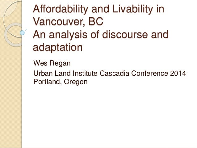 Affordability and Livability in  Vancouver, BC  An analysis of discourse and  adaptation  Wes Regan  Urban Land Institute ...