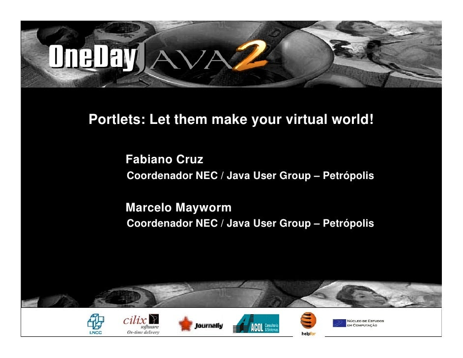 Portlets: Let them make your virtual world!       Fabiano Cruz      Coordenador NEC / Java User Group – Petrópolis        ...