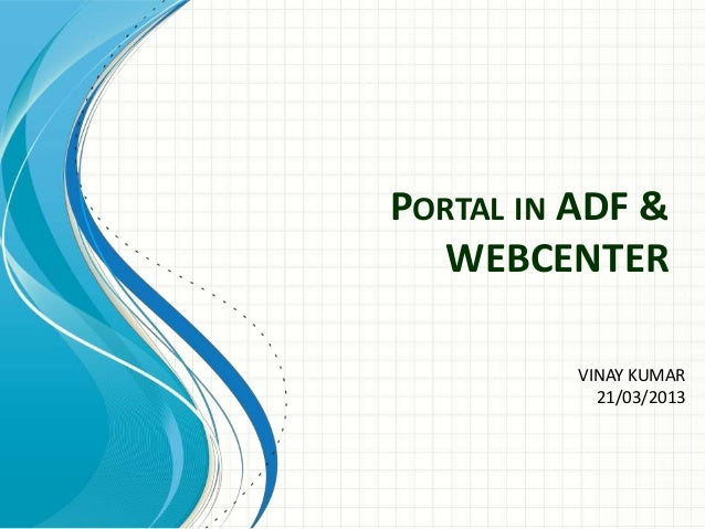 PORTAL IN ADF &   WEBCENTER          VINAY KUMAR            21/03/2013