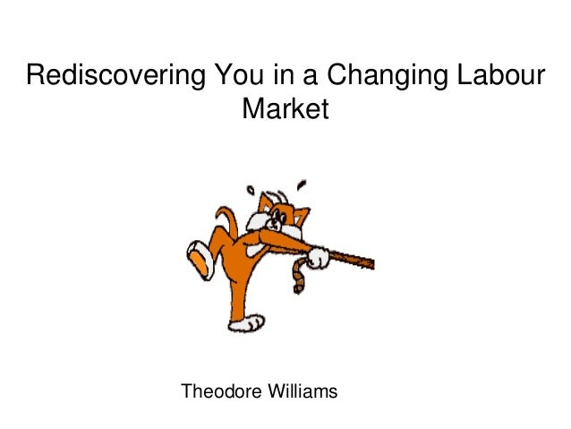 Rediscovering You in a Changing Labour Market Theodore Williams