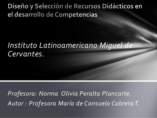 Instituto Latinoamericano Miguel deCervantes.Profesora: Norma Olivia Peralta Plancarte.Autor : Profesora María de Consuelo...
