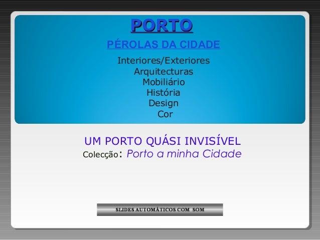 PORTO    PÉROLAS DA CIDADE      Interiores/Exteriores          Arquitecturas            Mobiliário             História   ...