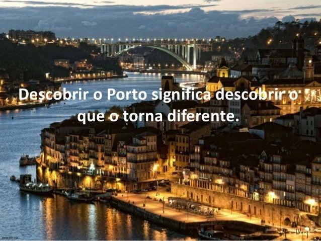 Descobrir o Porto significa descobrir oque o torna diferente.