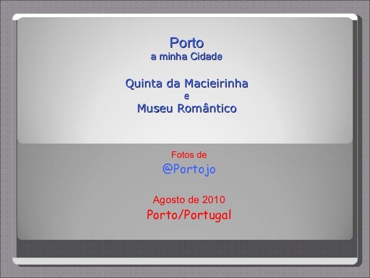 Porto a minha Cidade Quinta da Macieirinha e Museu Romântico Fotos de @Portojo Agosto de 2010 Porto/Portugal