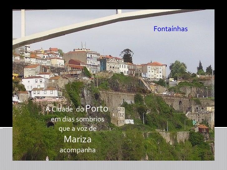 A Cidade  do  Porto   em dias sombrios que a voz de Mariza acompanha Fontaínhas