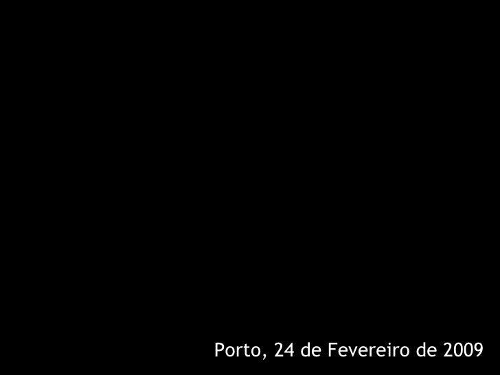 Porto, 24 de Fevereiro de 2009