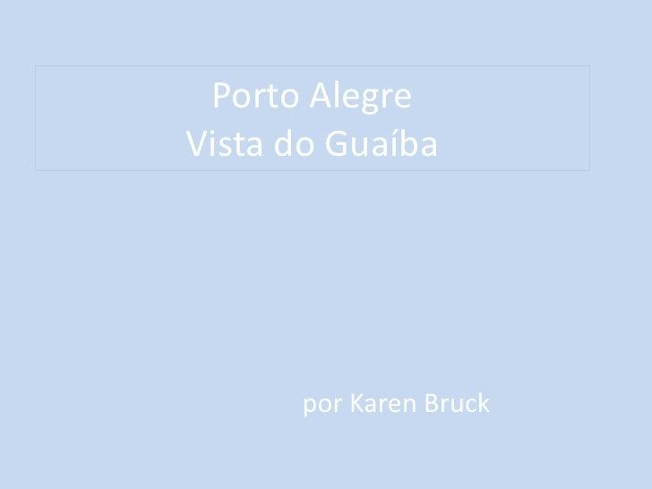 Porto AlegreVista do Guaíba<br />por Karen Bruck<br />