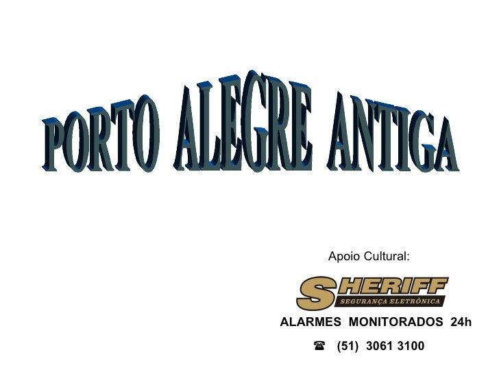 PORTO  ALEGRE  ANTIGA Apoio Cultural: ALARMES  MONITORADOS  24h    (51)  3061 3100