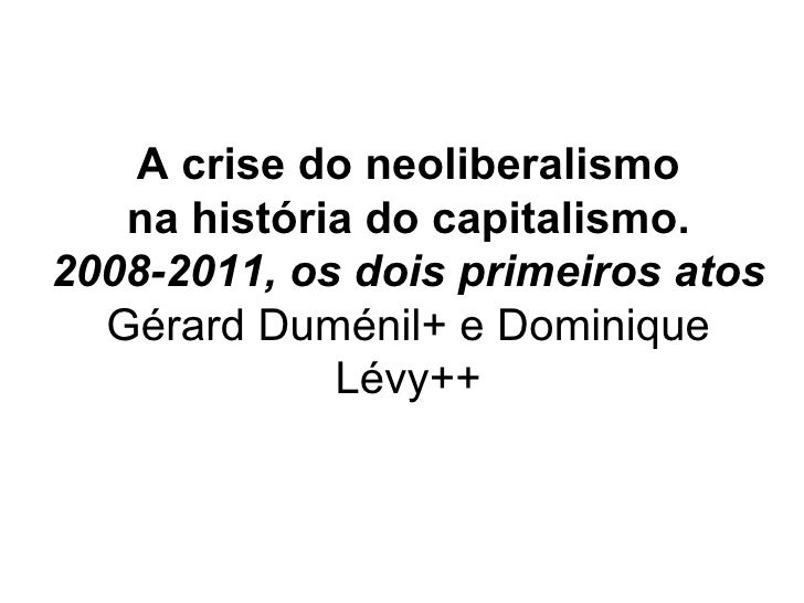 A crise do neoliberalismo na história do capitalismo. 2008-2011, os dois primeiros atos Gérard Duménil+ e Dominique Lévy++