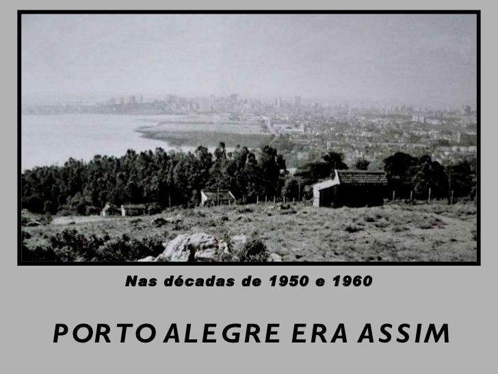 PORTO ALEGRE ERA ASSIM Nas décadas de 1950 e 1960
