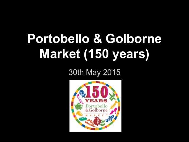 Portobello & Golborne Market (150 years) 30th May 2015