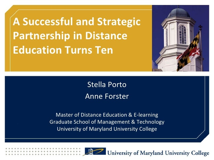 A Successful and Strategic Partnership in Distance Education Turns Ten<br />Stella Porto<br />Anne ForsterMaster of Distan...