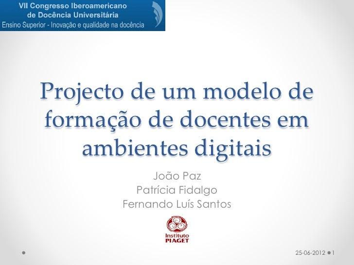 Projecto de um modelo deformação de docentes em    ambientes digitais            João Paz         Patrícia Fidalgo       F...