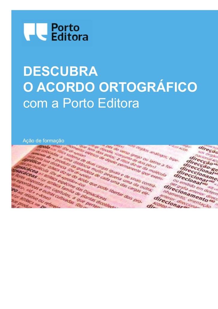 DESCUBRAO ACORDO ORTOGRÁFICOcom a Porto EditoraAção de formação       Departamento de Dicionários