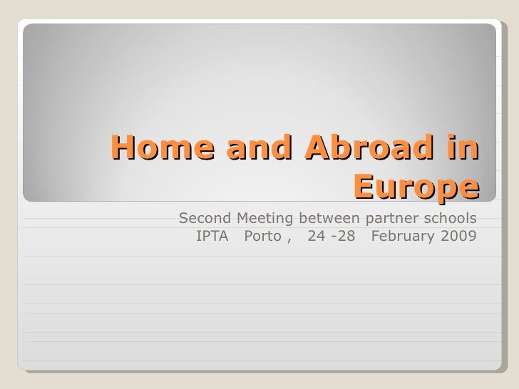 Home and Abroad in Europe Second Meeting between partner schools IPTA  Porto ,  24 -28  February 2009