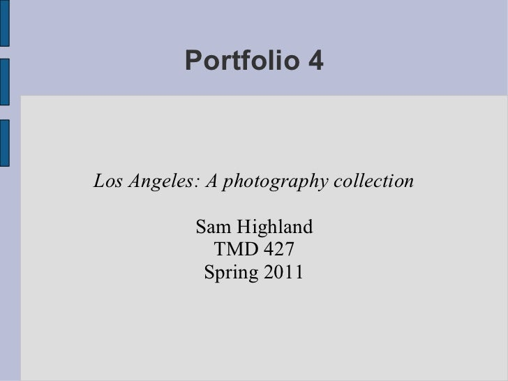 Portfolio 4 Los Angeles: A photography collection Sam Highland TMD 427 Spring 2011