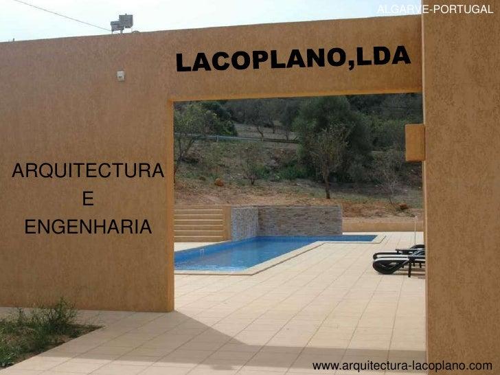 ALGARVE-PORTUGAL<br />LACOPLANO,LDA<br />ARQUITECTURA <br />E <br />ENGENHARIA<br />www.arquitectura-lacoplano.com<br />