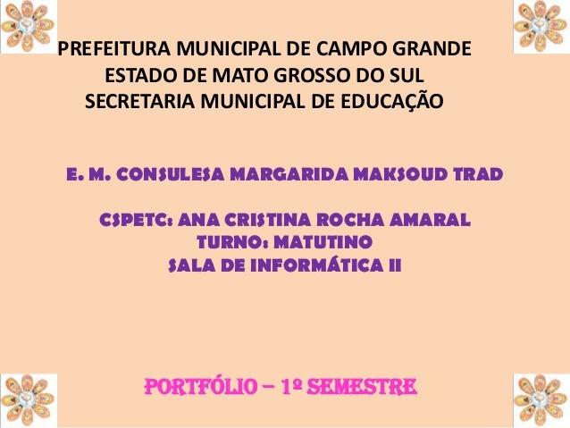PREFEITURA MUNICIPAL DE CAMPO GRANDE ESTADO DE MATO GROSSO DO SUL SECRETARIA MUNICIPAL DE EDUCAÇÃO E. M. CONSULESA MARGARI...