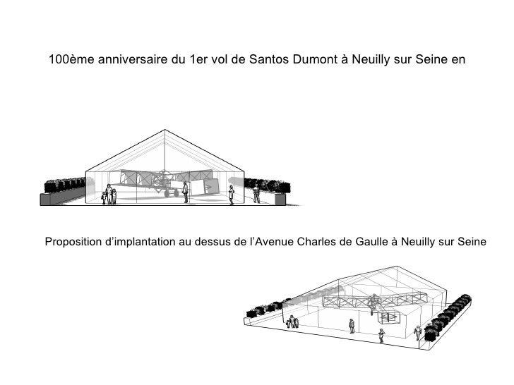100ème anniversaire du 1er vol de Santos Dumont à Neuilly sur Seine en Novembre 2006. Proposition d'implantation au dessus...