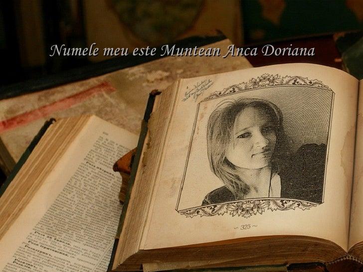 Numele meu este Muntean Anca Doriana