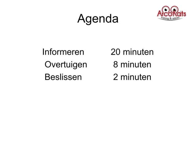 AgendaInformeren    20 minuten Overtuigen    8 minuten Beslissen     2 minuten