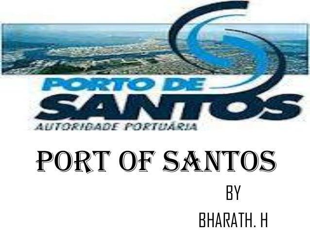PORT OF SANTOS            BY         BHARATH. H