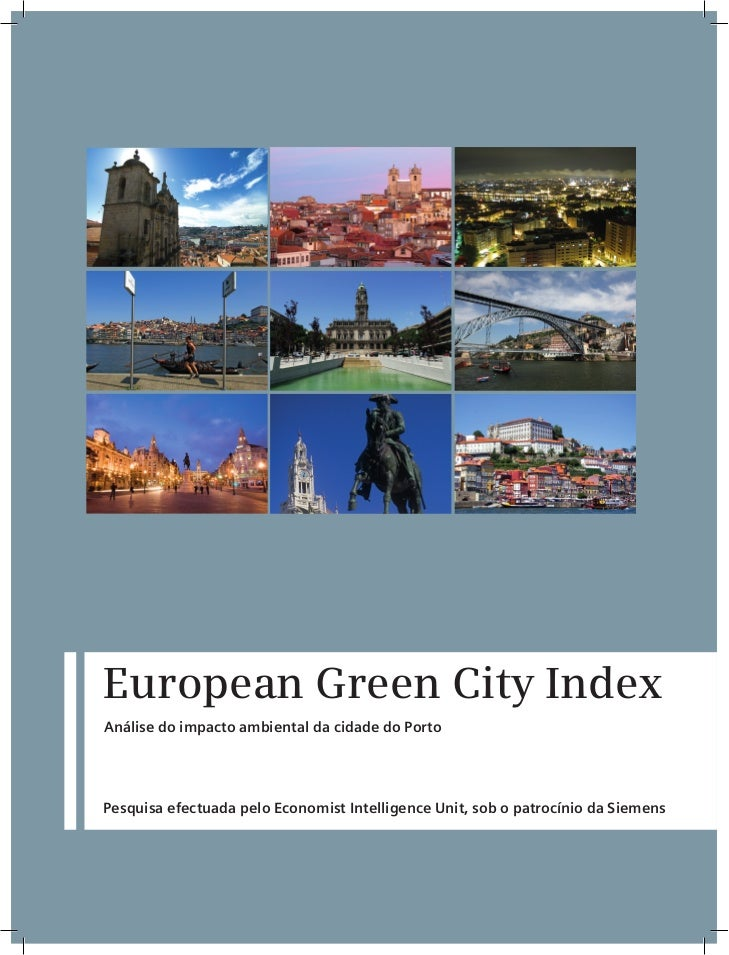 European Green City IndexAnálise do impacto ambiental da cidade do PortoPesquisa efectuada pelo Economist Intelligence Uni...