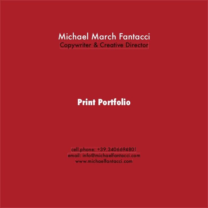 Michael March FantacciCopywriter & Creative Director      Print Portfolio   cell.phone: +39.3406694801  email: info@michae...