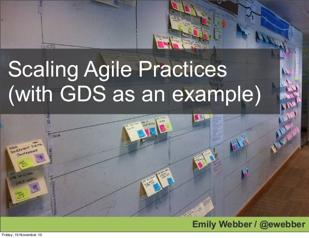 Scaling Agile Practices (with GDS as an example)  Emily Webber / @ewebber Friday, 15 November 13