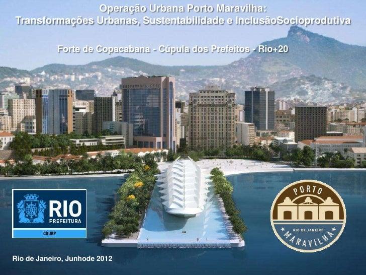 Operação Urbana Porto Maravilha:Transformações Urbanas, Sustentabilidade e InclusãoSocioprodutiva            Forte de Copa...
